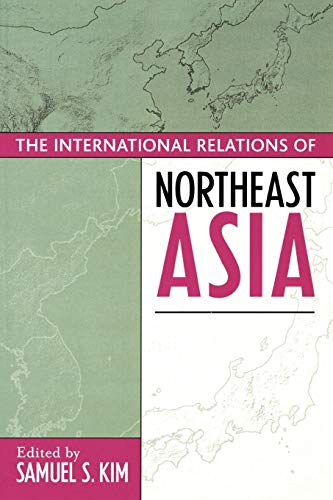 The International Relations of Northeast Asia (Asia: Kim, Samuel S.