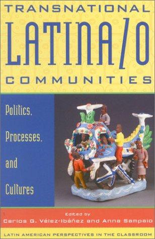 Transnational Latina/o Communities: Politics, Processes, and Cultures: Vélez-Ibáñez, Carlos G.
