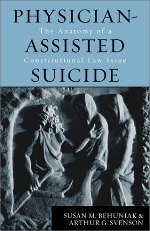 Physician-Assisted Suicide; The Anatomy Of A Constitutional Law Issue