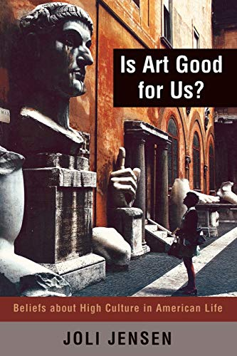 9780742517417: Is Art Good for Us?: Beliefs about High Culture in American Life
