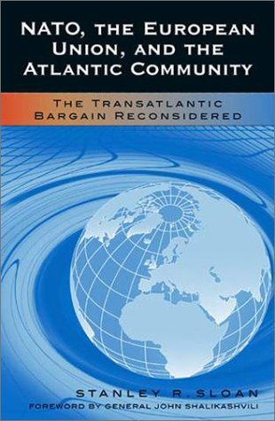 9780742517608: NATO, the European Union, and the Atlantic Community: The Transatlantic Bargain Reconsidered (Foundations of Cultural Thought)
