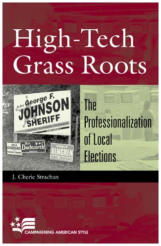9780742517653: High-Tech Grass Roots: The Professionalization of Local Elections (Campaigning American Style)