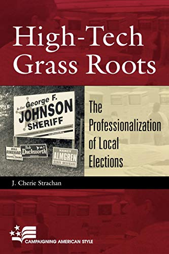9780742517660: High-Tech Grass Roots: The Professionalization of Local Elections (Campaigning American Style)