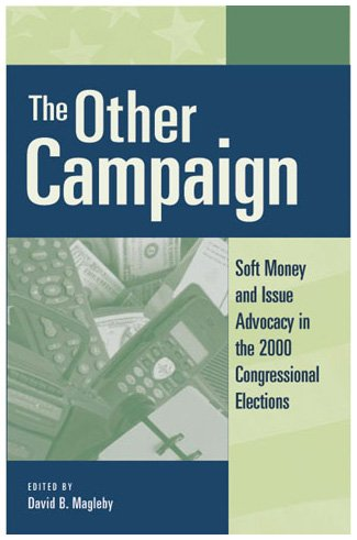 The Other Campaign: Soft Money and Issue: Editor-David B. Magleby;