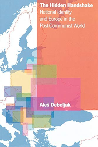 The Hidden Handshake: National Identity and Europe: Debeljak, Ale?