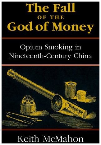 9780742518025: The Fall of the God of Money: Opium Smoking in Nineteenth-Century China (Culture and Politics)