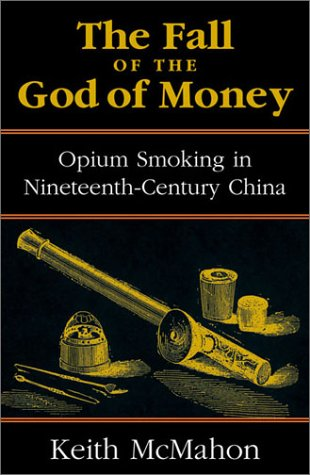 9780742518032: The Fall of the God of Money: Opium Smoking in Nineteenth-Century China (Modernity and Political Thought)