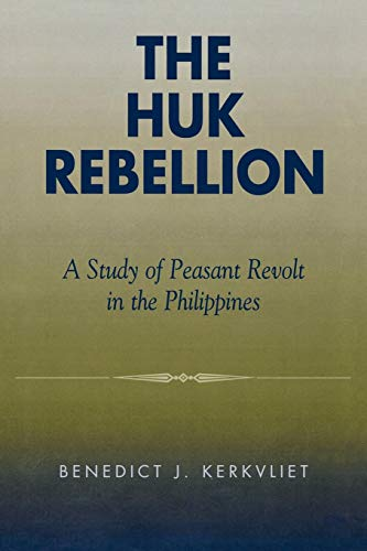 The Huk Rebellion: A Study of Peasant Revolt in the Philippines: Kerkvliet, Benedict J.