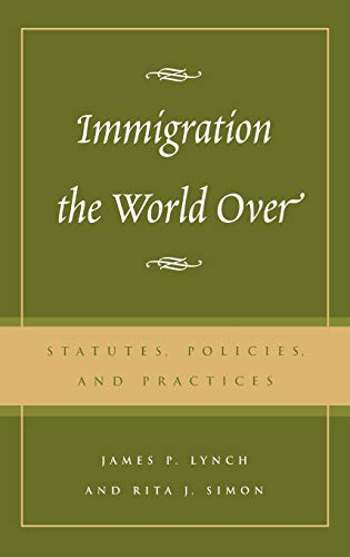 9780742518773: Immigration the World Over: Statutes, Policies, and Practices