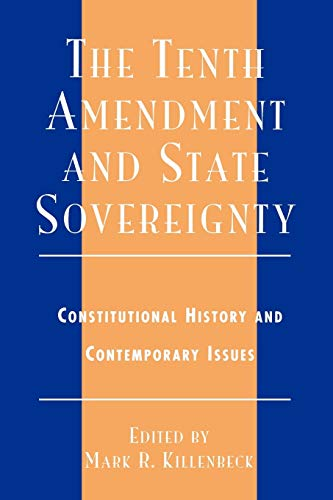 The Tenth Amendment and State Sovereignty: Constitutional History and Contemporary Issues