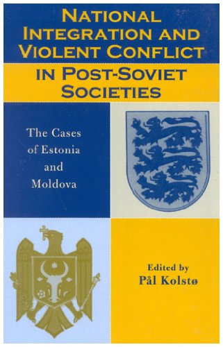 9780742518872: National Integration and Violent Conflict in Post-Soviet Societies: The Cases of Estonia and Moldova