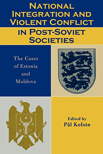 9780742518889: National Integration and Violent Conflict in Post-Soviet Societies: The Cases of Estonia and Moldova