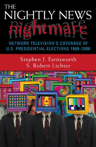 9780742519053: The Nightly News Nightmare: Network Television's Coverage of U.S. Presidential Elections, 1988-2000