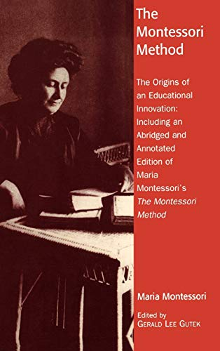 9780742519114: The Montessori Method: The Origins of an Educational Innovation: Including an Abridged and Annotated Edition of Maria Montessori's The Montessori Method