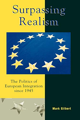 9780742519145: Surpassing Realism: The Politics of European Integration since 1945 (Governance in Europe Series)