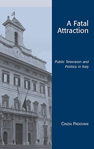 9780742519497: A Fatal Attraction: Public Television and Politics in Italy