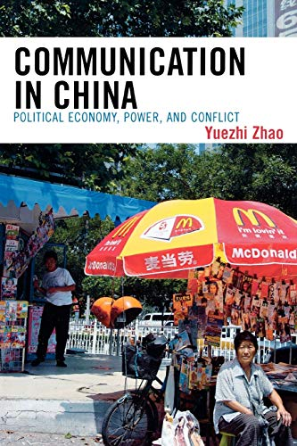 Communication in China: Political Economy, Power, and Conflict (State & Society East Asia): ...