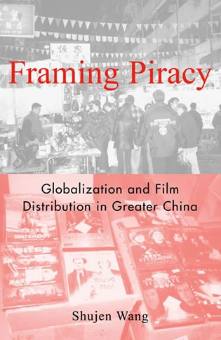 9780742519800: Framing Piracy: Globalization and Film Distribution in Greater China
