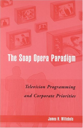 9780742520028: The Soap Opera Paradigm: Television Programming and Corporate Priorities