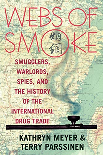 9780742520035: Webs of Smoke: Smugglers, Warlords, Spies, and the History of the International Drug Trade (State & Society in East Asia)