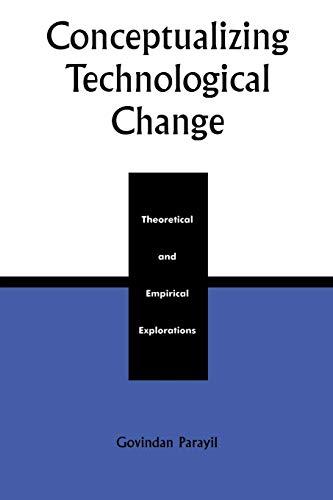 Conceptualizing Technological Change: Theoretical and Empirical Explorations: Govindan Parayil