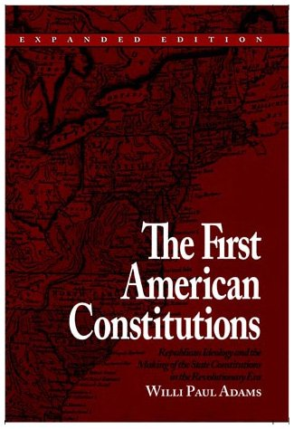9780742520684: The First American Constitutions: Republican Ideology and the Making of the State Constitutions in the Revolutionary Era