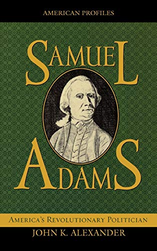 9780742521148: Samuel Adams: America's Revolutionary Politician (American Profiles)