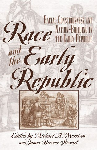 Race and the Early Republic: Racial Consciousness: Michael A. Morrison