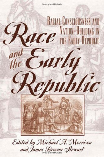 Race and the Early Republic: Racial Consciousness: Morrison, Michael A.