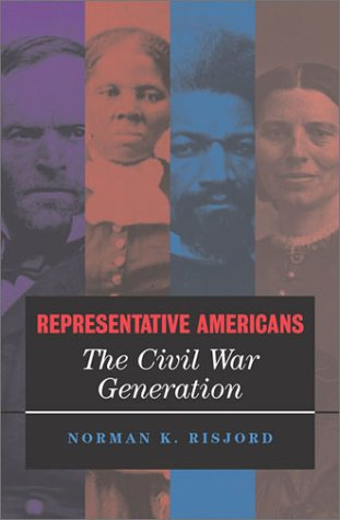 Representative Americans: The Civil War Generation (0742521699) by Norman K. Risjord