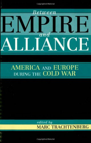 9780742521766: Between Empire and Alliance: America and Europe during the Cold War