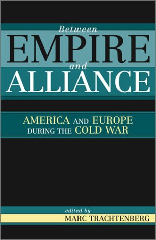 Between Empire and Alliance: America and Europe: Marc Trachtenberg (Editor),