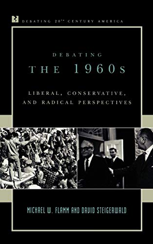 9780742522121: Debating the 1960s: Liberal, Conservative, and Radical Perspectives (Debating Twentieth-Century America)