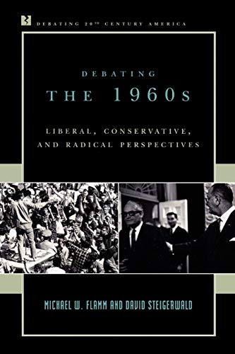 9780742522138: Debating the 1960s: Liberal, Conservative, and Radical Perspectives (Debating Twentieth-Century America)