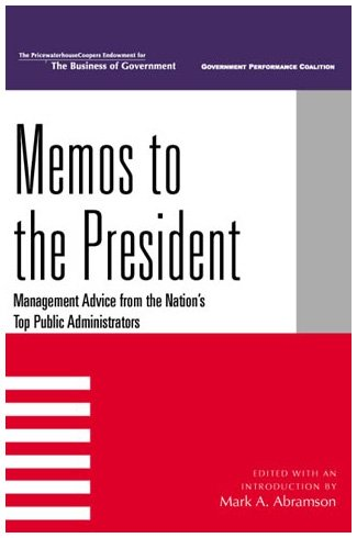 Memos to the President: Management Advice from: Editor-Mark A. Abramson;