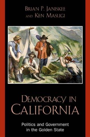Democracy in California : Politics and Government: Ken Masugi; Brian