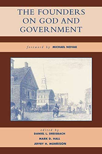 The Founders on God and Government: Editor-Daniel L. Dreisbach;
