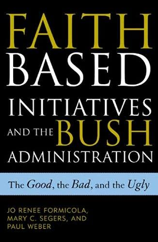 9780742523043: Faith-Based Initiatives and the Bush Administration: The Good, the Bad, and the Ugly