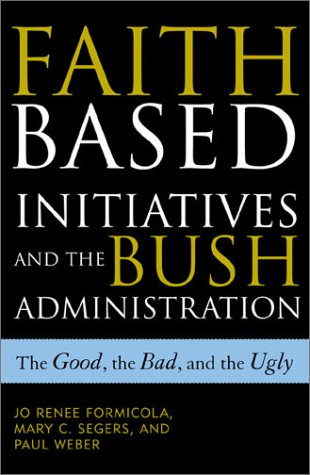 9780742523050: Faith-Based Initiatives and the Bush Administration: The Good, the Bad, and the Ugly