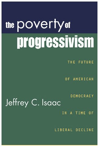 Poverty of Progressivism: The Future of American Democracy in a time of Liberal Decline: Isaac, ...