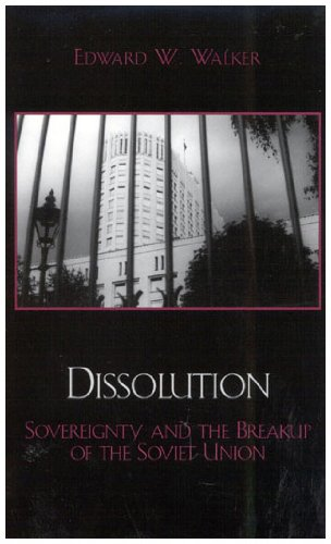 9780742524521: Dissolution: Sovereignty and the Breakup of the Soviet Union (The Soviet Bloc and After)