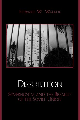 9780742524538: Dissolution: Sovereignty and the Breakup of the Soviet Union (The Soviet Bloc and After)