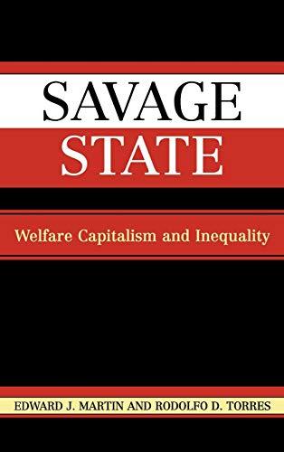 9780742524637: Savage State: Welfare Capitalism and Inequality
