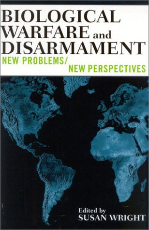 Biological Warfare and Disarmament: New Problems/New Perspectives: Editor-Susan Wright; Contributor-Stephen