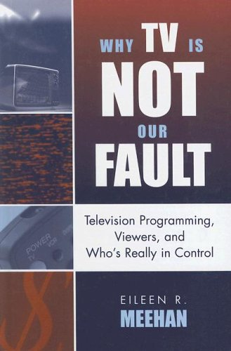 9780742524859: Why TV Is Not Our Fault: Television Programming, Viewers, and Who's Really in Control (Critical Media Studies: Institutions, Politics, and Culture)