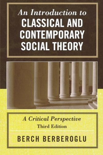 9780742524934: An Introduction to Classical and Contemporary Social Theory: A Critical Perspective