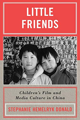 Little Friends: Childrens Film and Media Culture in China: Stephanie Hemelryk Donald