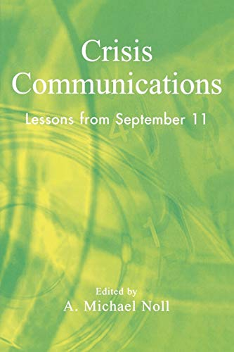 Crisis Communications: Lessons from September 11: Editor-Michael A. Noll;