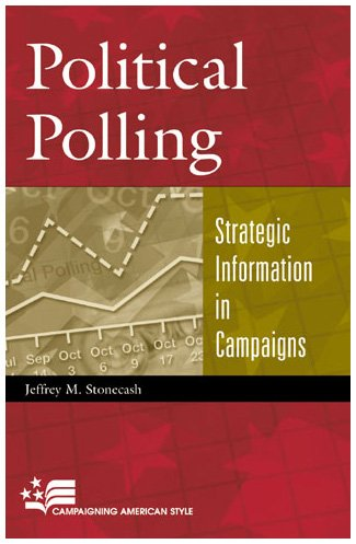 9780742525528: Political Polling: Strategic Information in Campaigns (Campaigning American Style)