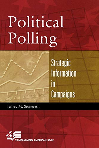 9780742525535: Political Polling: Strategic Information in Campaigns (Campaigning American Style)